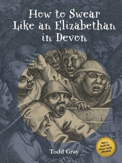 'How to Swear like an Elizabethan in Devon' byTodd Gray